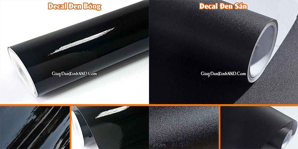 Decal đen có 2 loại là đen bóng và đen sần. Có 2 loại có chung đặc điểm cấu tạo và giá thành. Chỉ khác nhau về bề mặt để đáp ứng nhiều hơn nhu cầu của khách hàng.